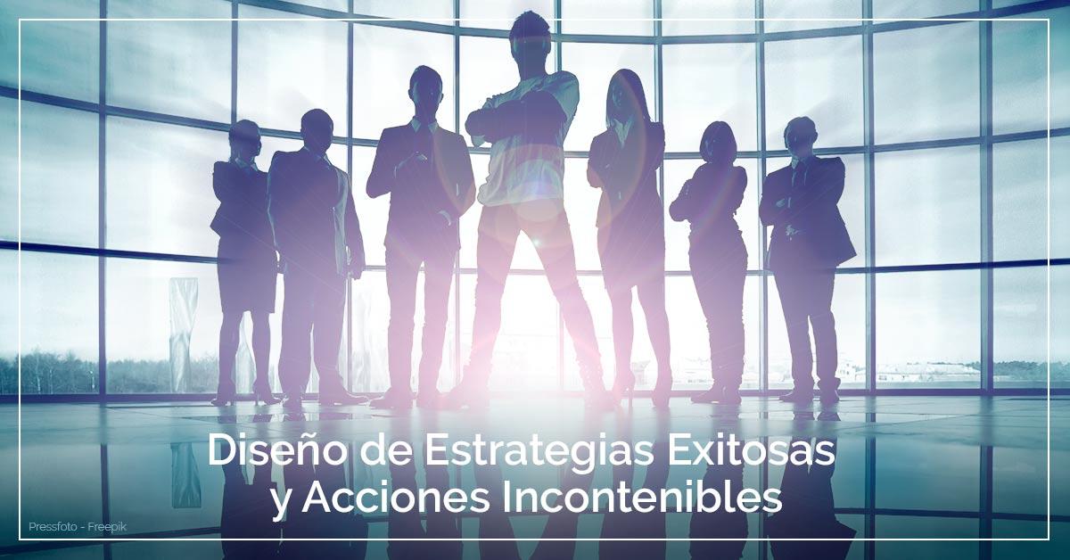 Diseño de Estrategias Exitosas y Acciones Incontenibles